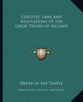 Statutes, Laws and Regulations of the Great Priory of Ireland (Paperback): Order Of The Temple