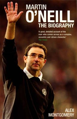 Martin O'Neill - The Biography (Paperback, New edition): Alex Montgomery