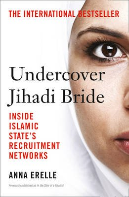 Undercover Jihadi Bride - Inside Islamic State's Recruitment Networks (Paperback): Anna Erelle