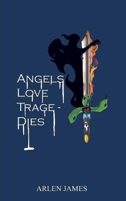 Angels Love Tragedies (Paperback): Arlen James