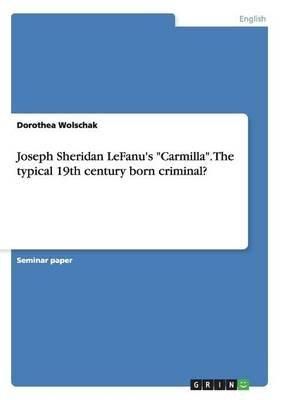 Joseph Sheridan Lefanu's Carmilla. the Typical 19th Century Born Criminal? (Paperback): Dorothea Wolschak