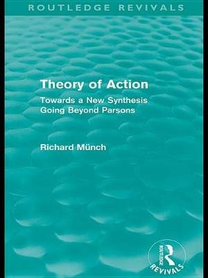 Theory of Action - Towards a New Synthesis Going Beyond Parsons (Electronic book text): Richard Munch