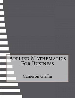 Applied Mathematics for Business (Paperback): Cameron Griffin