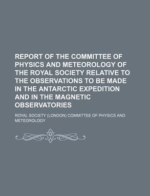 Report of the Committee of Physics and Meteorology of the Royal Society Relative to the Observations to Be Made in the...