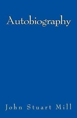 Autobiography - Original Edition of 1874 (Paperback): John Stuart Mill