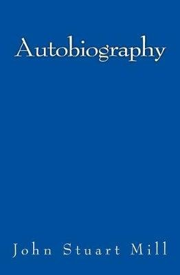 Autobiography - Original Edition of 1874 (Paperback): John Stuart Mill