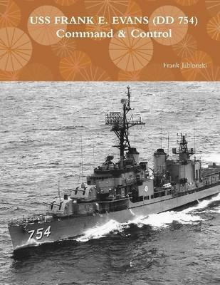 Command and Control: USS Frank E. Evans DD 754 (Electronic book text): Frank Jablonski