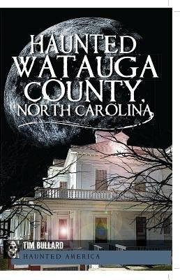 Haunted Watauga County, North Carolina (Electronic book text): Tim Bullard