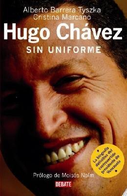 Hugo Chavez - Sin Uniforme (Spanish, Paperback): Alberto Barrera Tyszka, Cristina Marcano