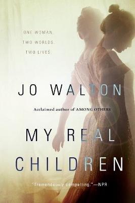 My Real Children (Paperback): Jo Walton
