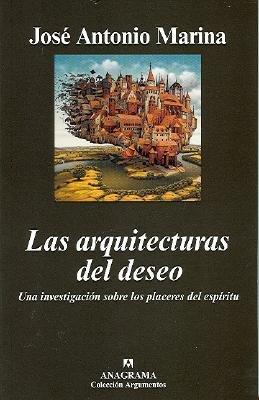 Las Arquitecturas del Deseo - Una Investigacion Sobre Los Placeres del Espiritu (English, Spanish, Paperback): Jose Antonio...