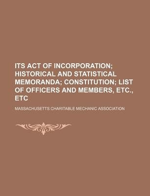 Its Act of Incorporation; Historical and Statistical Memoranda Constitution List of Officers and Members, Etc., Etc...