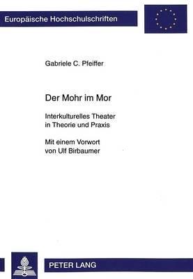 Der Mohr Im Mor - Interkulturelles Theater in Theorie Und Praxis (German, Paperback): Gabriele C Pfeiffer