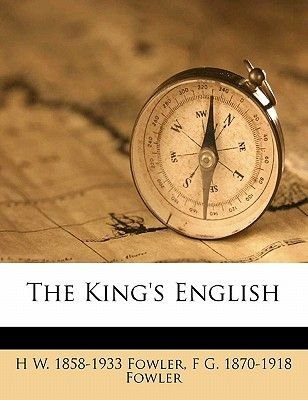 The King's English ... (Paperback): Henry Watson Fowler, Francis George Fowler