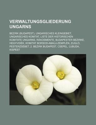 Verwaltungsgliederung Ungarns - Bezirk (Budapest), Ungarisches Kleingebiet, Ungarisches Komitat, Liste Der Historischen...