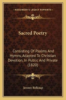 Sacred Poetry - Consisting of Psalms and Hymns, Adapted to Christian Devotion, in Public and Private (1820) (Paperback): Jeremy...