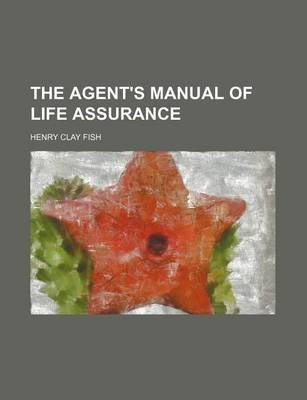 The Agent's Manual of Life Assurance (Paperback): Henry Clay Fish