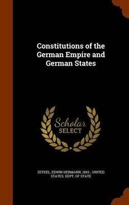 Constitutions of the German Empire and German States (Hardcover): Edwin Hermann Zeydel