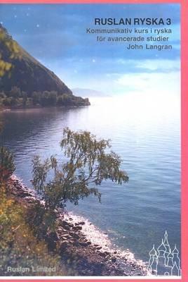 Ruslan Ryska 3: Kommunikativ Kurs I Ryska (Swedish, Russian, Paperback): John Langran, Natalia Veshneva