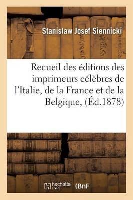 Recueil Des Editions Des Imprimeurs Celebres de L'Italie, de La France Et de La Belgique, (French, Paperback): Siennicki