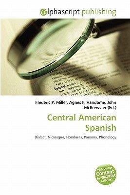 Central American Spanish (Paperback): Frederic P. Miller, Agnes F. Vandome, John McBrewster