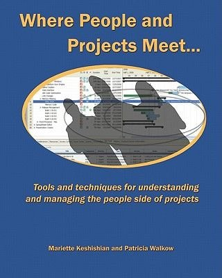 Where People and Projects Meet - Tools and Techniques for Understanding and Managing the People Side of Projects (Paperback):...