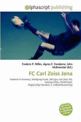 FC Carl Zeiss Jena (Paperback): Frederic P. Miller, Agnes F. Vandome, John McBrewster
