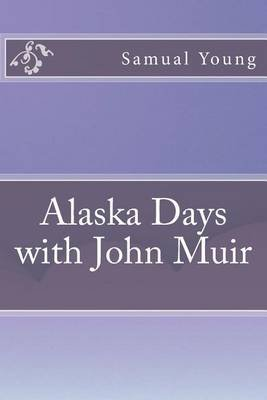 Alaska Days with John Muir (Paperback): Samual Hall Young