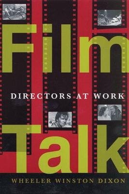 Film Talk - Directors at Work (Paperback): Wheeler Winston Dixon
