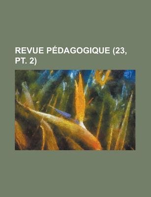 Revue Pedagogique (23, PT. 2) (English, French, Paperback): Geological Survey, Anonymous