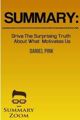 Summary - Drive: The Surprising Truth about What Motivates Us by Daniel Pink (Paperback): Summary Zoom