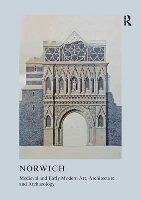 Medieval and Early Modern Art, Architecture and Archaeology in Norwich (Paperback): Sandy Heslop