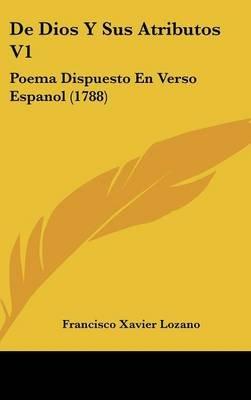 de Dios y Sus Atributos V1 - Poema Dispuesto En Verso Espanol (1788) (English, Spanish, Hardcover): Francisco Xavier Lozano