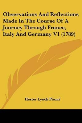 Observations And Reflections Made In The Course Of A Journey Through France, Italy And Germany V1 (1789) (Paperback): Hester...