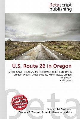 U.S. Route 26 in Oregon (Paperback): Lambert M. Surhone, Miriam T. Timpledon, Susan F. Marseken
