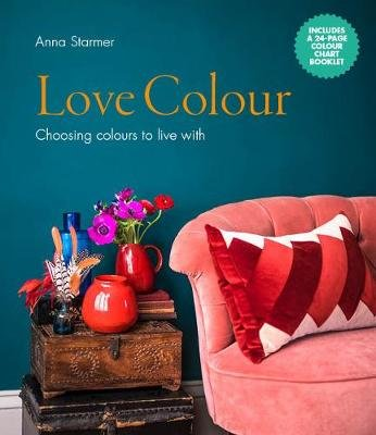 Love Colour - Choosing colours to live with (Hardcover): Anna Starmer
