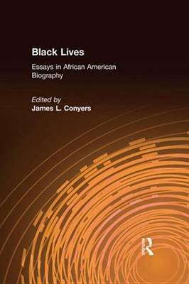 Black Lives: Essays in African American Biography - Essays in African American Biography (Electronic book text): James L....