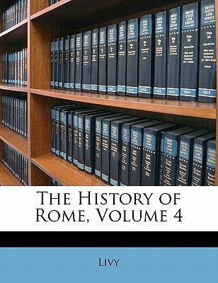 The History of Rome, Volume 4 (Paperback): Livy