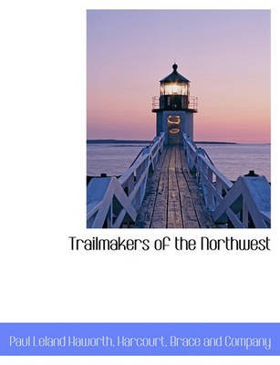 Trailmakers of the Northwest (Paperback): Paul Leland Haworth