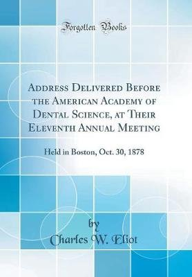 Address Delivered Before the American Academy of Dental Science, at Their Eleventh Annual Meeting - Held in Boston, Oct. 30,...