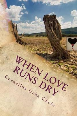 When Love Runs Dry (Paperback): Cornelius Uche Okeke