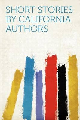 Short Stories by California Authors (Paperback): Hard Press