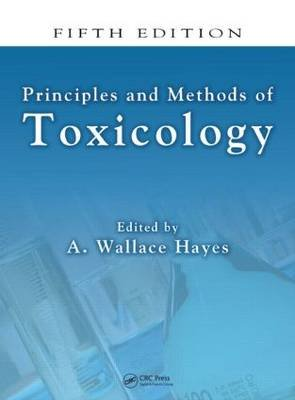 Principles and Methods of Toxicology (Hardcover, 5th Revised edition): A. Wallace Hayes