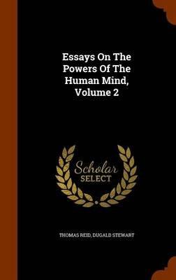Essays on the Powers of the Human Mind, Volume 2 (Hardcover): Thomas Reid, Dugald Stewart