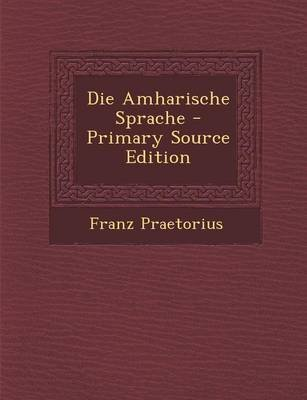 Die Amharische Sprache - Primary Source Edition (German, Paperback): Franz Praetorius