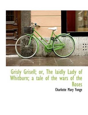 Grisly Grisell; Or, the Laidly Lady of Whitburn; A Tale of the Wars of the Roses (Large print, Paperback, large type edition):...