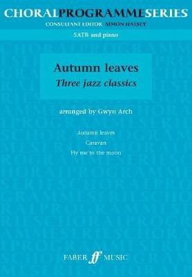 Autumn Leaves - (SATB) (Paperback): Gwyn Arch