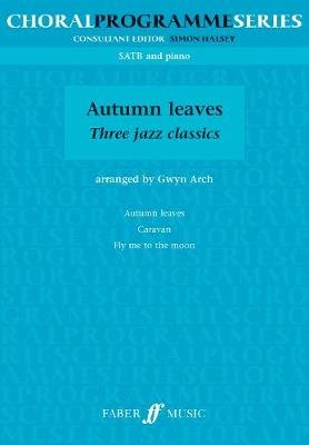 Autumn Leaves - (SATB) (Paperback): Gwyn Arch