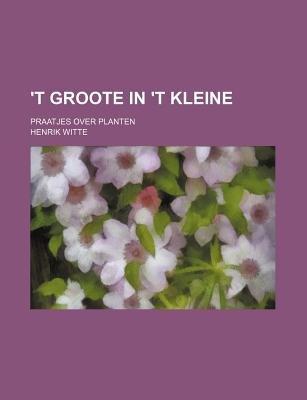 'T Groote in 't Kleine; Praatjes Over Planten (Paperback): Henrik Witte