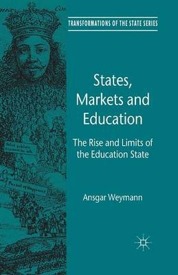 States, Markets and Education 2014 - The Rise and Limits of the Education State (Paperback, 1st ed. 2014): A. Weymann
